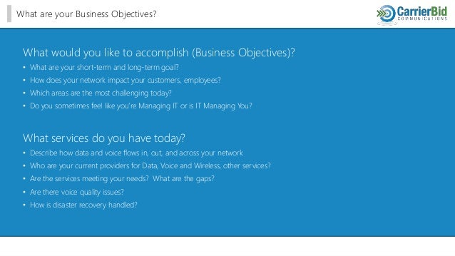What are your Business Objectives? What would you like to accomplish (Business Objectives)? • What are your short-term and...