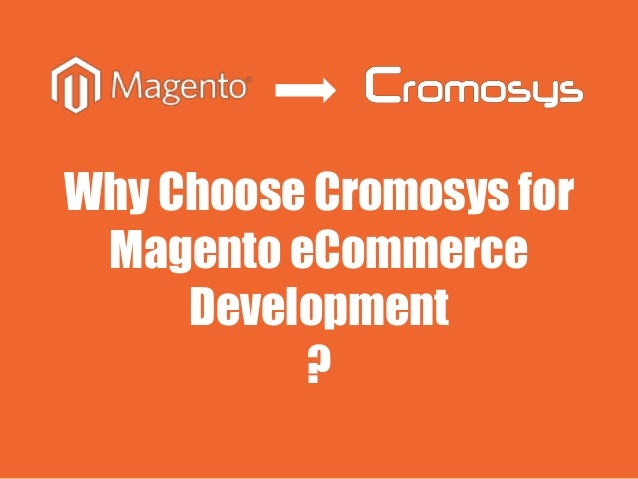 Why Choose Cromosys for Magento eCommerce Development ?