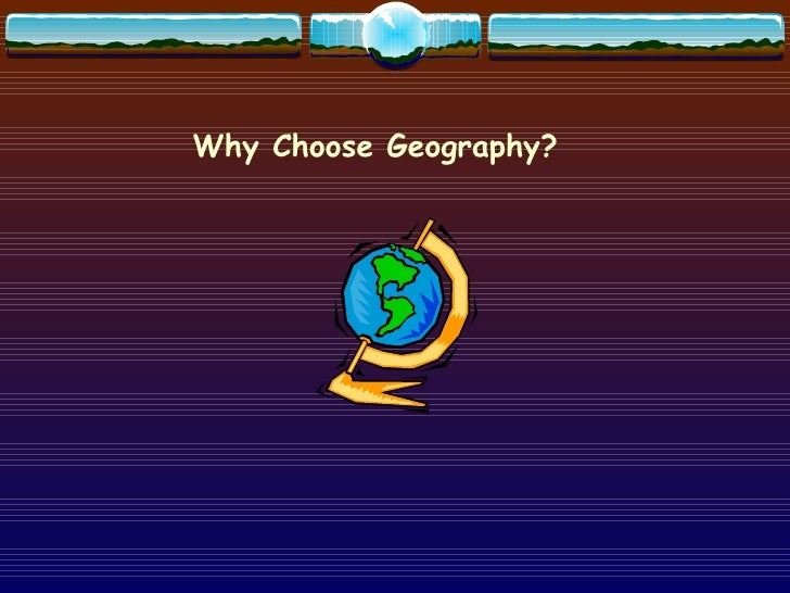 Why Choose Geography?