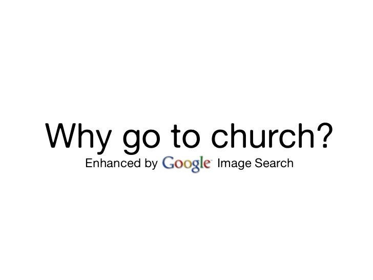 Why go to church?  Enhanced by GOOGLE Image Search