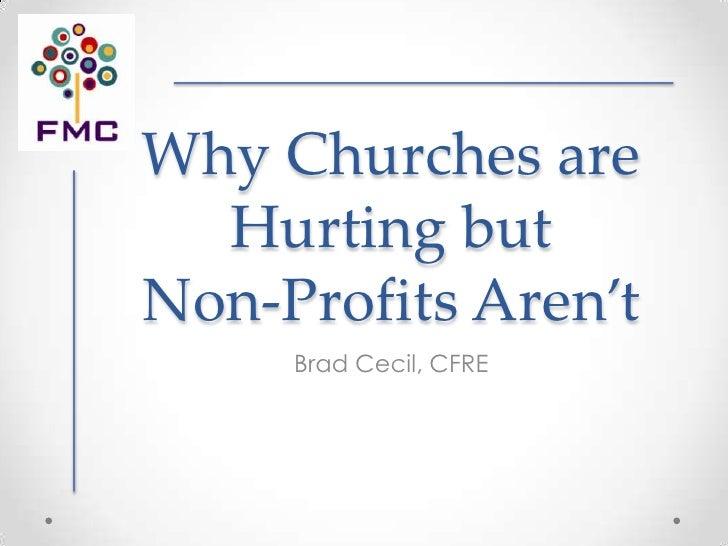 Why Churches are  Hurting butNon-Profits Aren't     Brad Cecil, CFRE