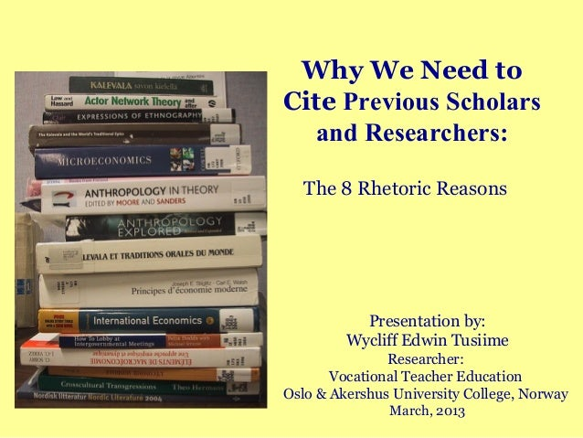 Why We Need toCite Previous Scholars  and Researchers:   The 8 Rhetoric Reasons           Presentation by:         Wycliff...