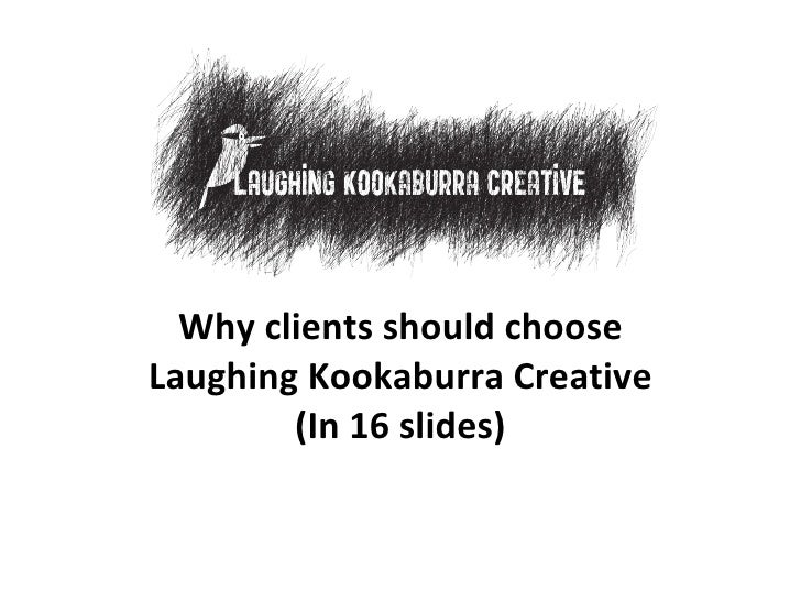 Why clients should choose Laughing Kookaburra Creative (In 16 slides)