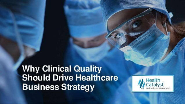 Why Clinical Quality Should Drive Healthcare Business Strategy
