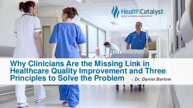Why Clinicians Are the Missing Link in Healthcare Quality Improvement and Three Principles to Solve the Problem