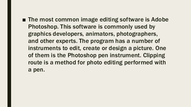 ■ The most common image editing software is Adobe Photoshop. This software is commonly used by graphics developers, animat...