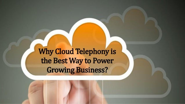 Why Cloud Telephony is the Best Way to Power Growing Business?