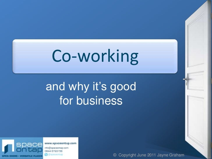 Co-workingand why it's good  for business            © Copyright June 2011 Jayne Graham