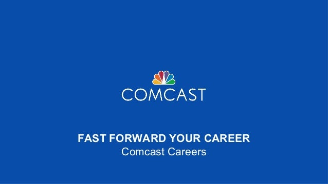 FAST FORWARD YOUR CAREER Comcast Careers
