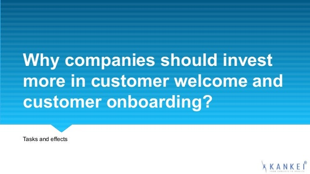 Why companies should invest more in customer welcome and customer onboarding? Tasks and effects