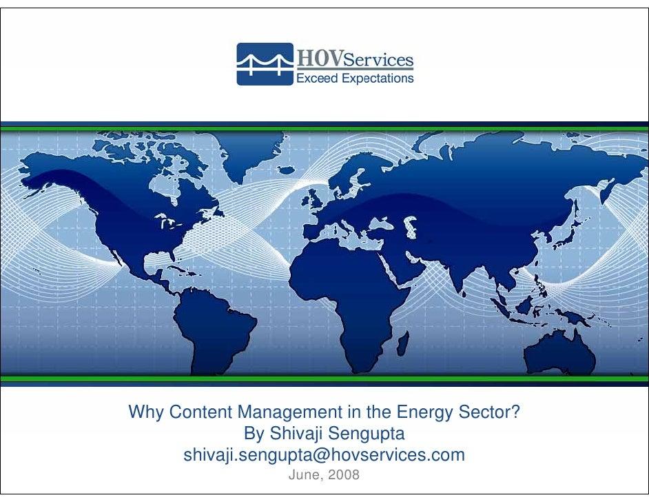 Why Content Management in the Energy Sector?               By Shivaji Sengupta      shivaji.sengupta@hovservices.com      ...