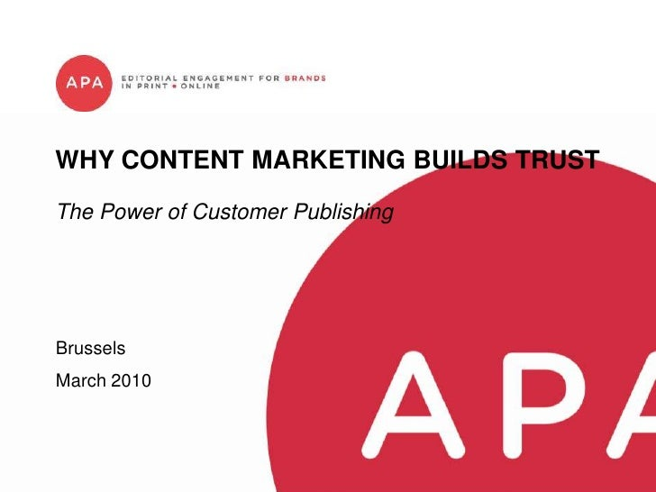 WHY CONTENT MARKETING BUILDS TRUST The Power of Customer Publishing     Brussels March 2010