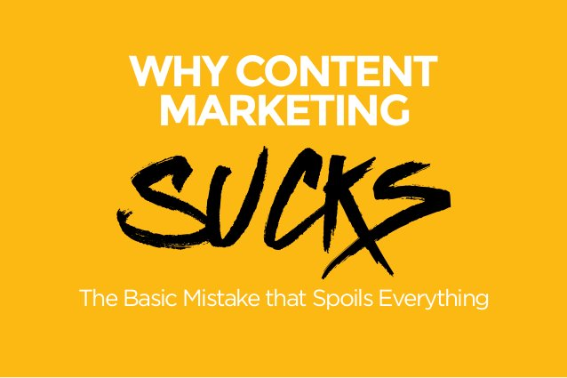 WHY CONTENT  MARKETING  Sucks The Basic Mistake that Spoils Everything