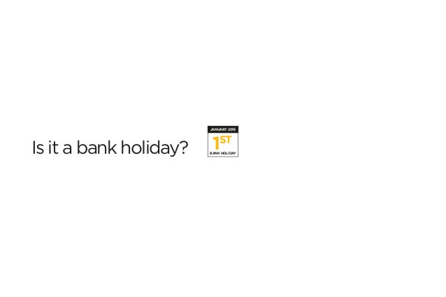 JANUARY 2015  Is it a bank holiday? 1ST  BANK HOLIDAY