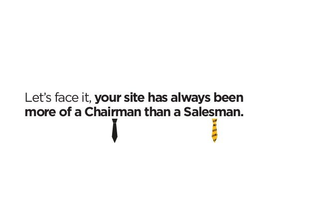 Let's face it, your site has always been  more of a Chairman than a Salesman. ££££  ££££  ££  ££££  £  £  £££££  ££££