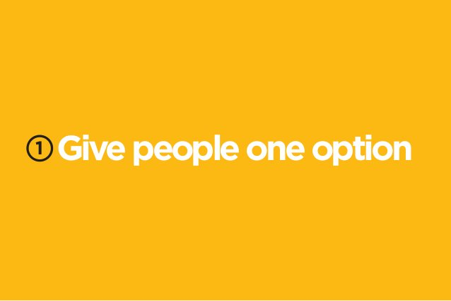1 Give people one option