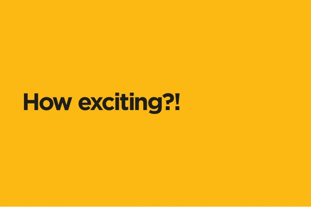 How exciting?!