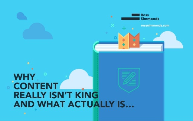 Why Content Really Isn't King And What Actually Is
