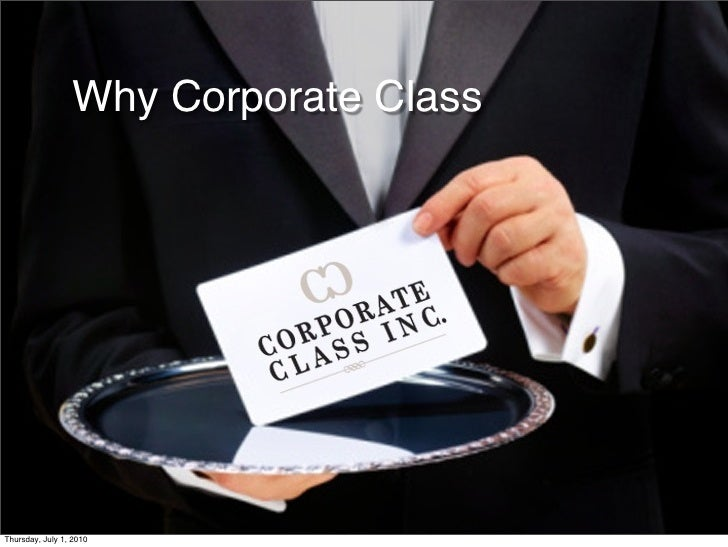 Why Corporate Class     Thursday, July 1, 2010