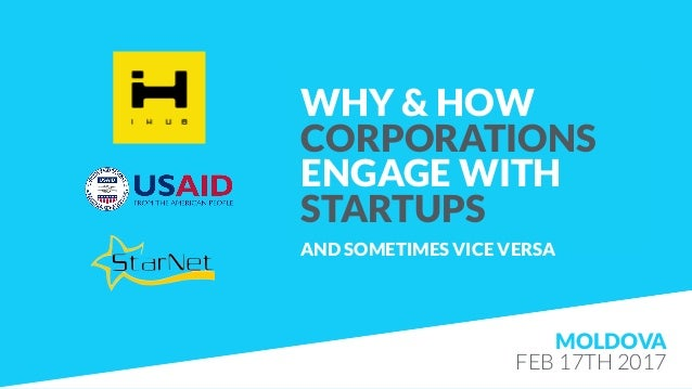 MOLDOVA FEB 17TH 2017 WHY & HOW CORPORATIONS ENGAGE WITH  STARTUPS AND SOMETIMES VICE VERSA