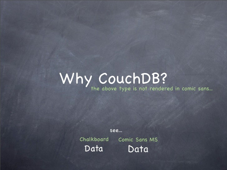 Why CouchDB?      the above type is not rendered in comic sans...                    see...   Chalkboard       Comic Sans ...