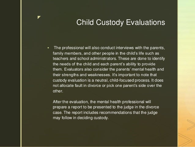 child custody evaluations essay Sample referral questions for psychological custody evaluations how do each feel about the involvement of the other in the child's live (eg.