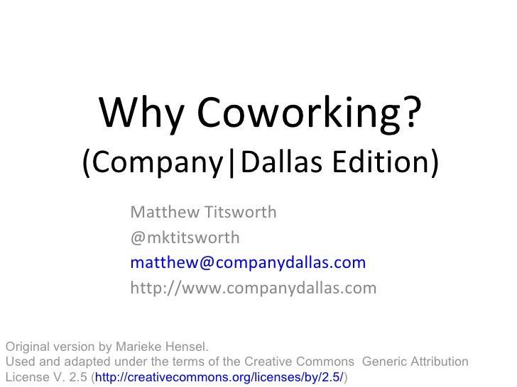 Why Coworking? (Company|Dallas Edition) Matthew Titsworth @mktitsworth [email_address]   http://www.companydallas.com Orig...