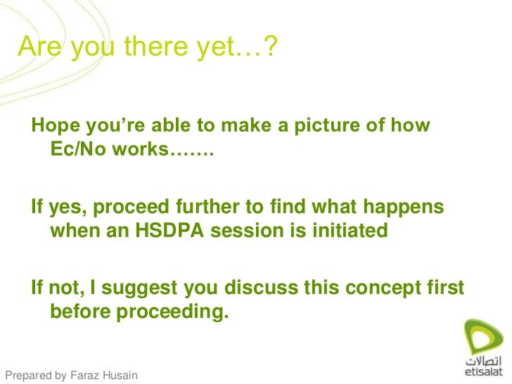 Hope you're able to make a picture of how Ec/No works…….<br />If yes, proceed further to find what happens when an HSDPA s...