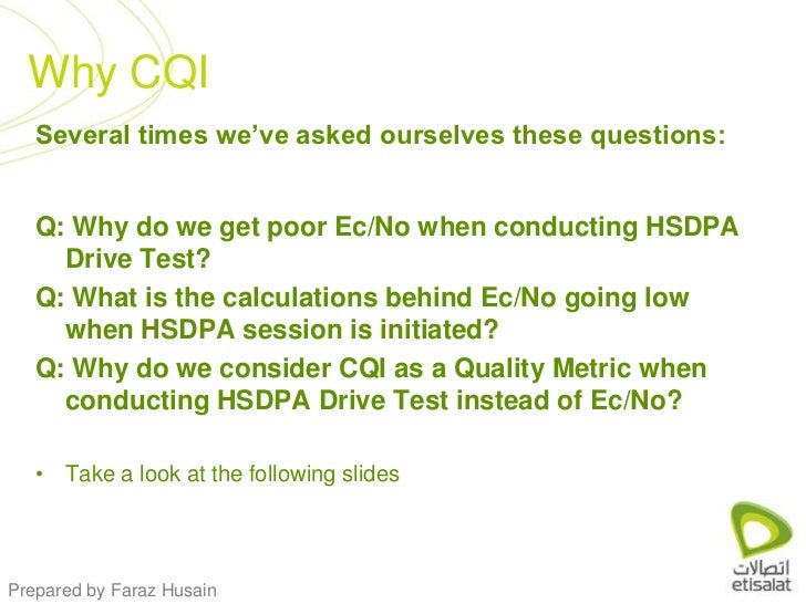 Why CQI<br />Several times we've asked ourselves these questions:<br />Q: Why do we get poor Ec/No when conducting HSDPA D...