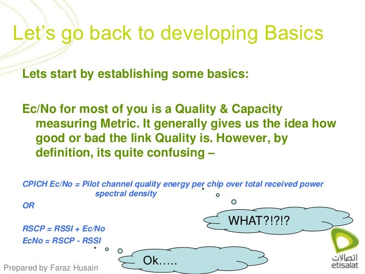Lets start by establishing some basics:<br />Ec/No for most of you is a Quality & Capacity measuring Metric. It generally ...