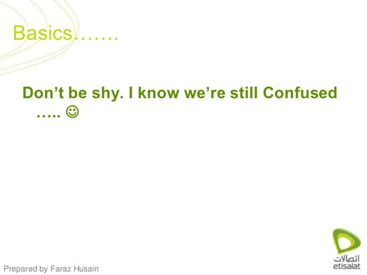 Don't be shy. I know we're still Confused ….. <br />Basics…….<br />