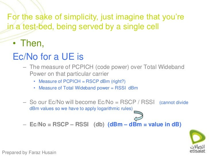 Then, <br />Ec/No for a UE is<br />The measure of PCPICH (code power) over Total Wideband Power on that particular carrier...
