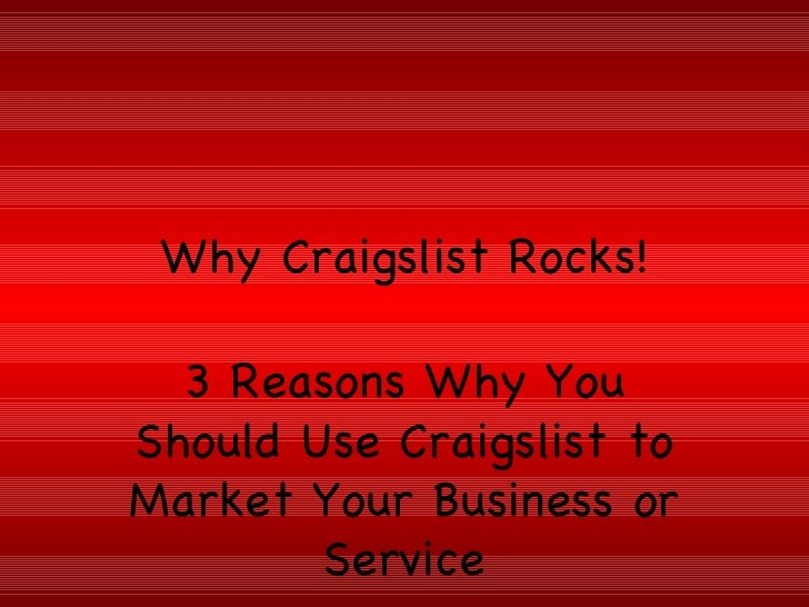 Why Craigslist Rocks!   3 Reasons Why You Should Use Craigslist to Market Your Business or         Service
