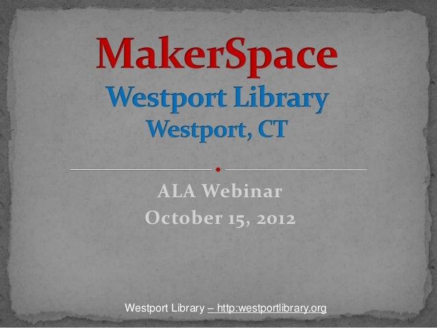 ALA Webinar    October 15, 2012Westport Library – http:westportlibrary.org