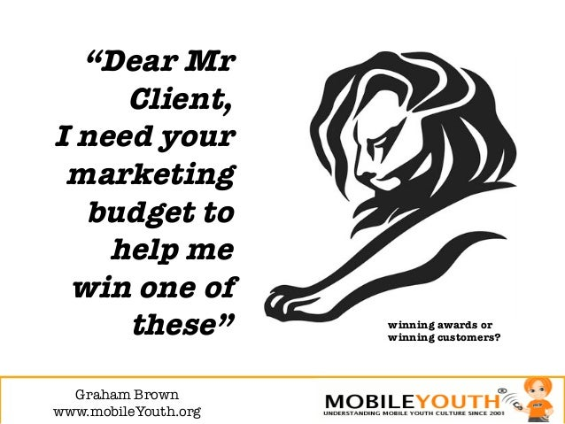"""""""Dear Mr     Client, """"I need your marketing  budget to    help me win one of     these""""           winning awards or       ..."""