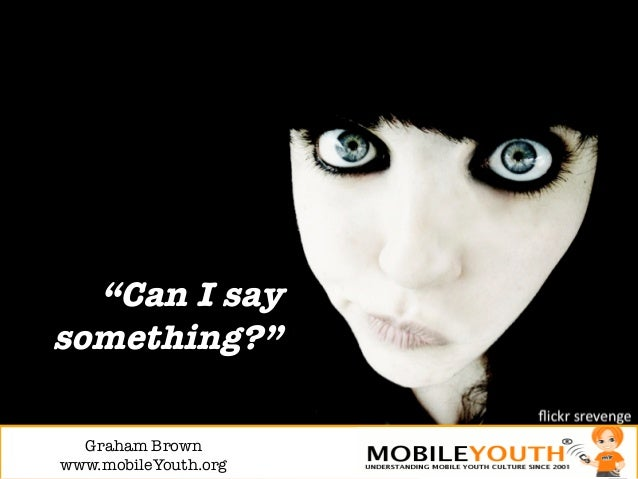"""""""Can I saysomething?""""  Graham Brown!www.mobileYouth.org"""