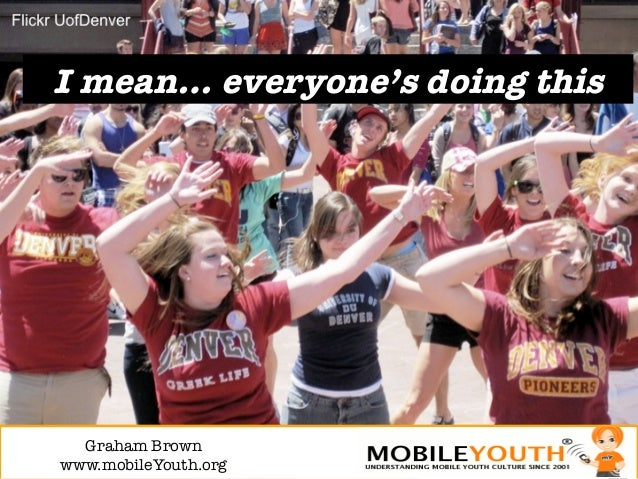 I mean… everyone's doing this  Graham Brown!www.mobileYouth.org