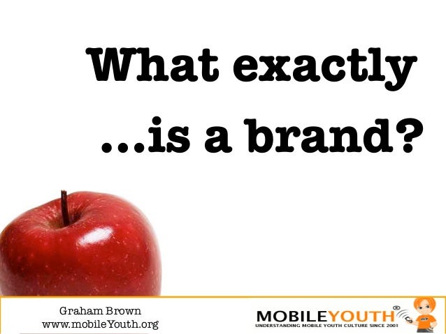 What exactly       …is a brand?  Graham Brown!www.mobileYouth.org