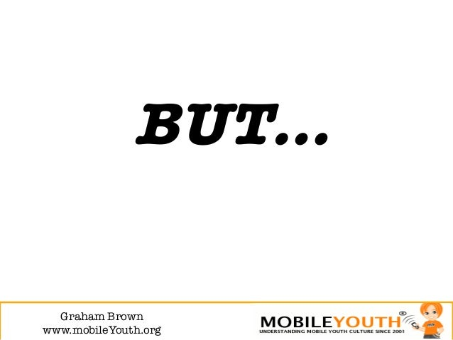 BUT…  Graham Brown!www.mobileYouth.org