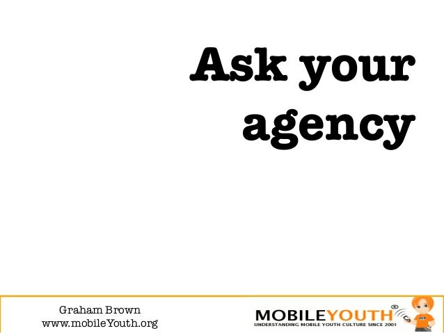 Ask your                        agency  Graham Brown!www.mobileYouth.org