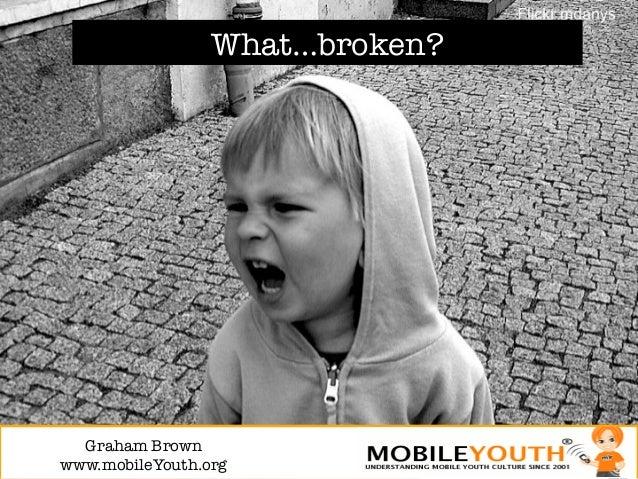 What…broken?  Graham Brown!www.mobileYouth.org