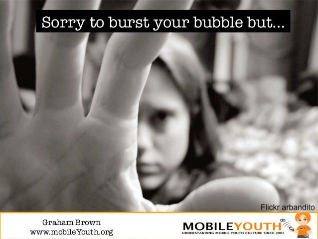 Sorry to burst your bubble but…  Graham Brown!www.mobileYouth.org