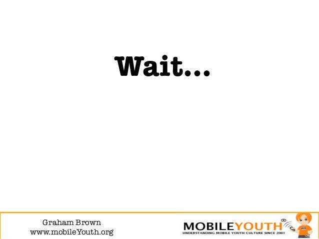 Wait…  Graham Brown!www.mobileYouth.org