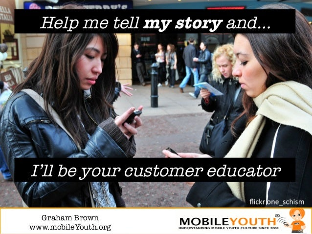 Help me tell my story and…I'll be your customer educator  Graham Brown!www.mobileYouth.org