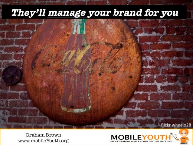 They'll manage your brand for you   Graham Brown! www.mobileYouth.org