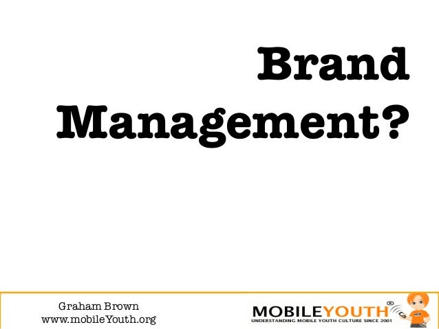 Brand  Management?  Graham Brown!www.mobileYouth.org