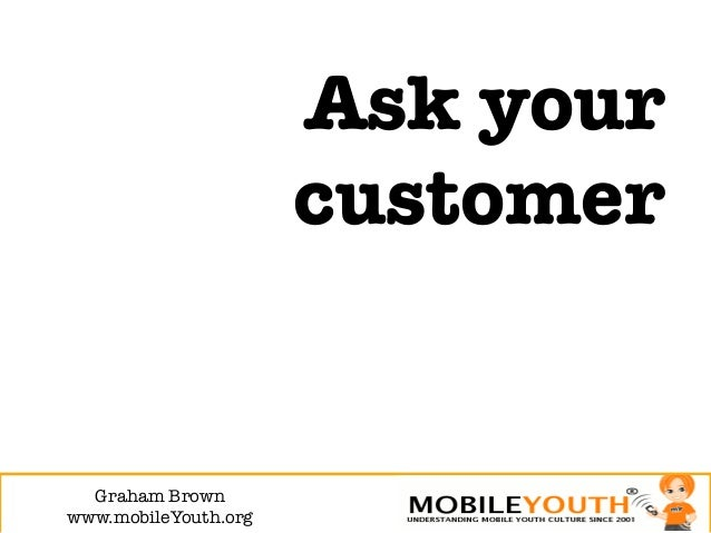 Ask your                       customer  Graham Brown!www.mobileYouth.org