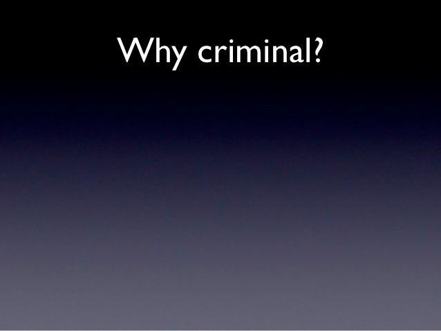 Why criminal?