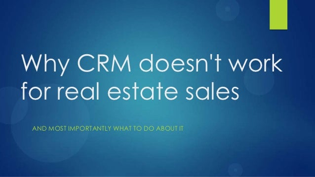 Why CRM doesnt workfor real estate salesAND MOST IMPORTANTLY WHAT TO DO ABOUT IT