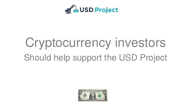Cryptocurrency investors Should help support the USD Project